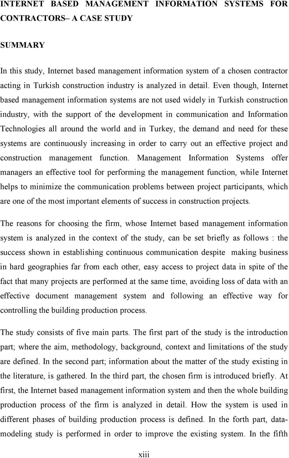Even though, Internet based management information systems are not used widely in Turkish construction industry, with the support of the development in communication and Information Technologies all