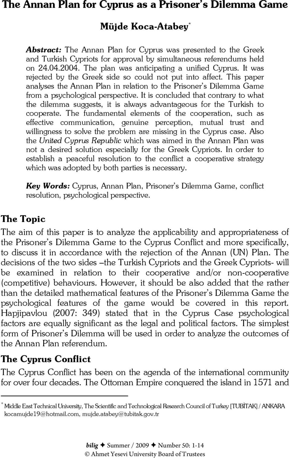 This paper analyses the Annan Plan in relation to the Prisoner s Dilemma Game from a psychological perspective.