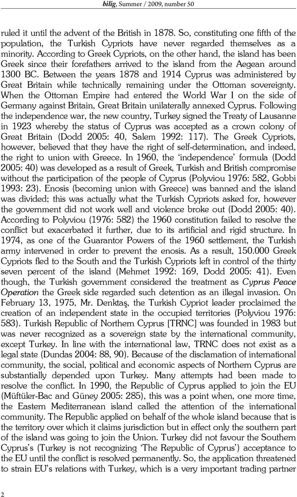 Between the years 1878 and 1914 Cyprus was administered by Great Britain while technically remaining under the Ottoman sovereignty.