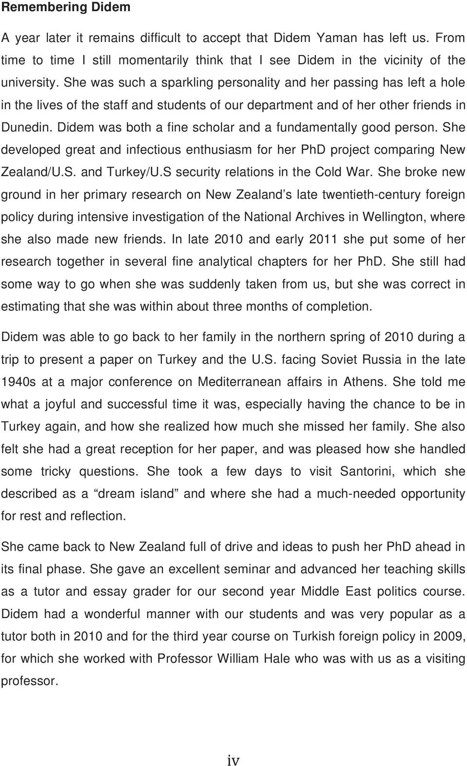 Didem was both a fine scholar and a fundamentally good person. She developed great and infectious enthusiasm for her PhD project comparing New Zealand/U.S. and Turkey/U.