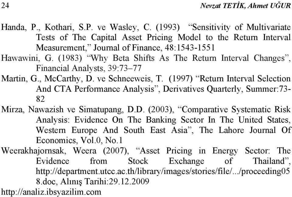 (1983) Why Beta Shifts As The Return Interval Changes, Financial Analysts, 39:73 77 Martin, G., McCarthy, D. ve Schneeweis, T.