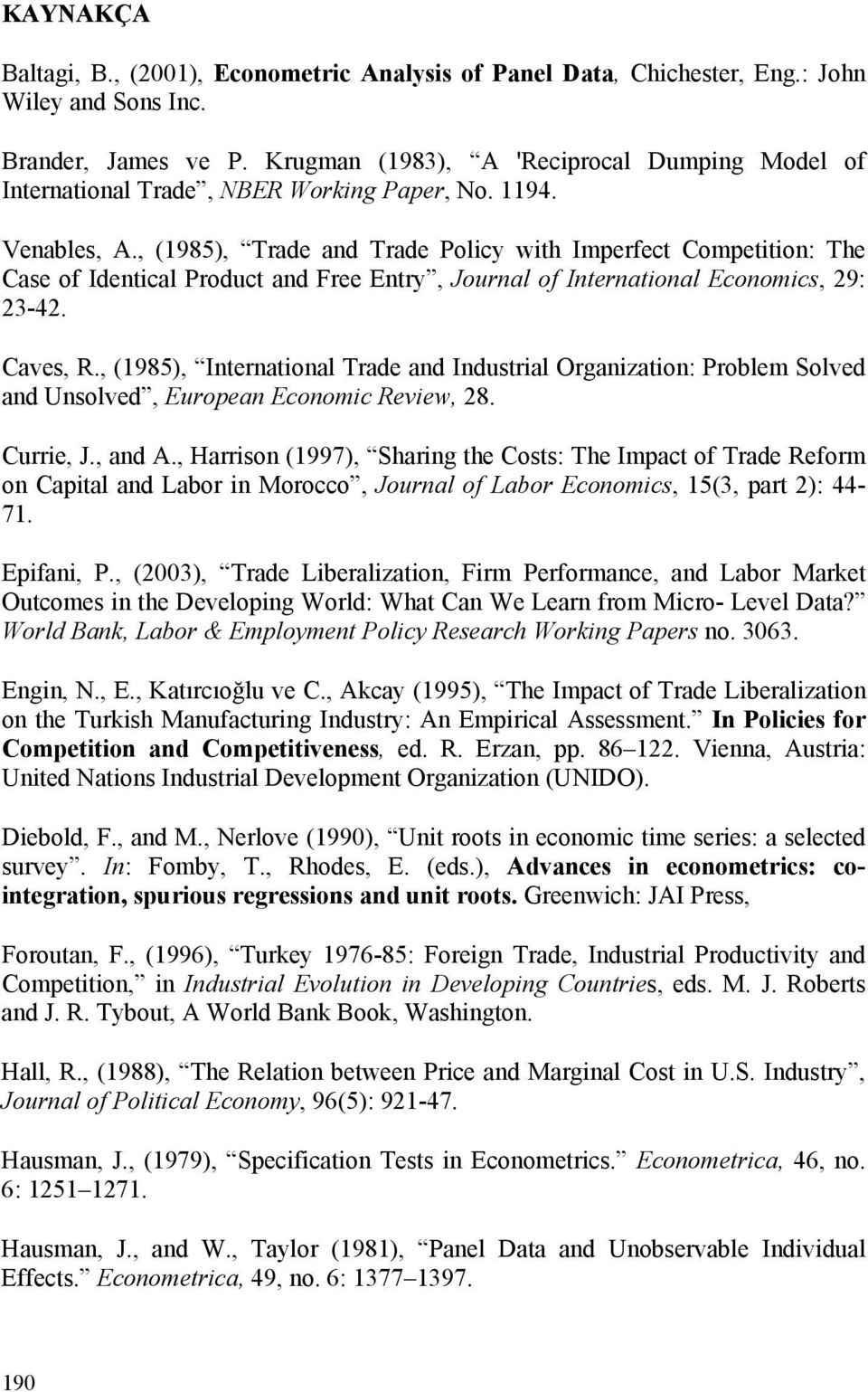 , (1985), Trade and Trade Policy with Imperfect Competition: The Case of Identical Product and Free Entry, Journal of International Economics, 29: 23-42. Caves, R.