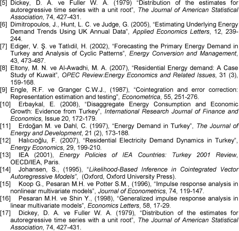 (2002), Forecasting the Primary Energy Demand in Turkey and Analysis of Cyclic Patterns, Energy Conversion and Management, 43, 473-487. [8] Eltony, M. N. ve Al-Awadhi, M. A. (2007), Residential Energy demand: A Case Study of Kuwait, OPEC Review:Energy Economics and Related Issues, 31 (3), 159-168.