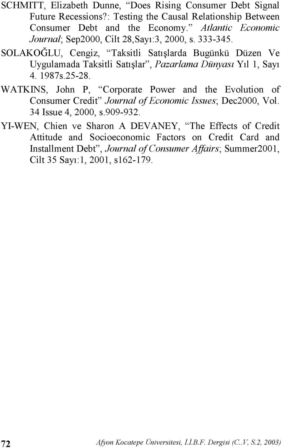 25-28. WATKINS, John P, Corporate Power and the Evolution of Consumer Credit Journal of Economic Issues; Dec2000, Vol. 34 Issue 4, 2000, s.909-932.