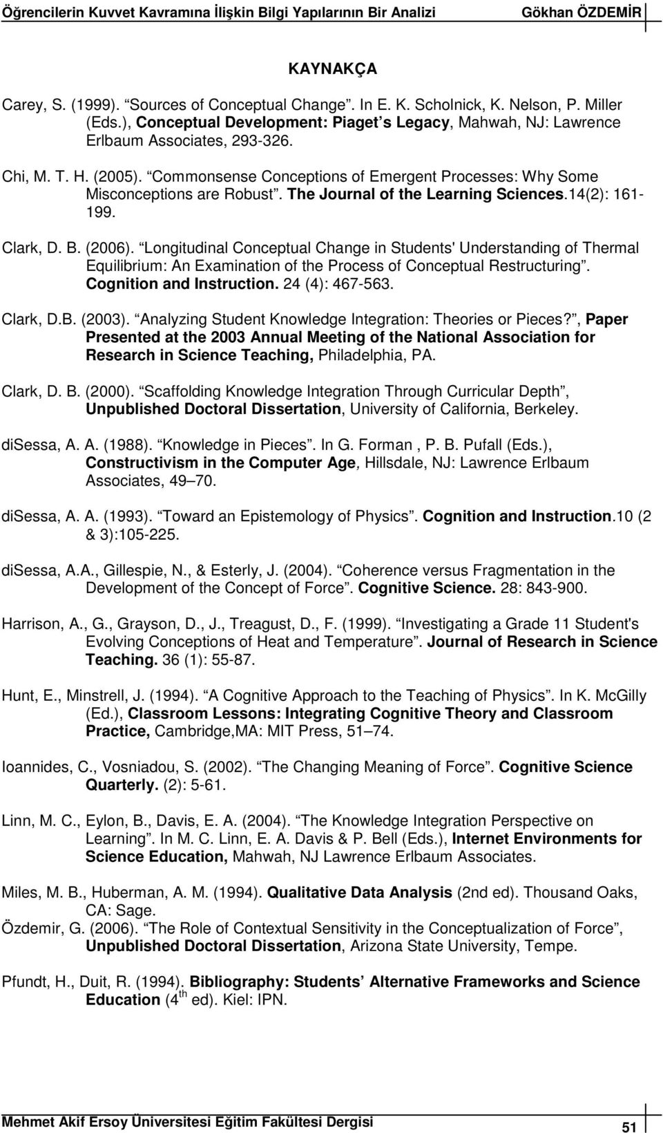 The Journal of the Learning Sciences.14(2): 161-199. Clark, D. B. (2006).