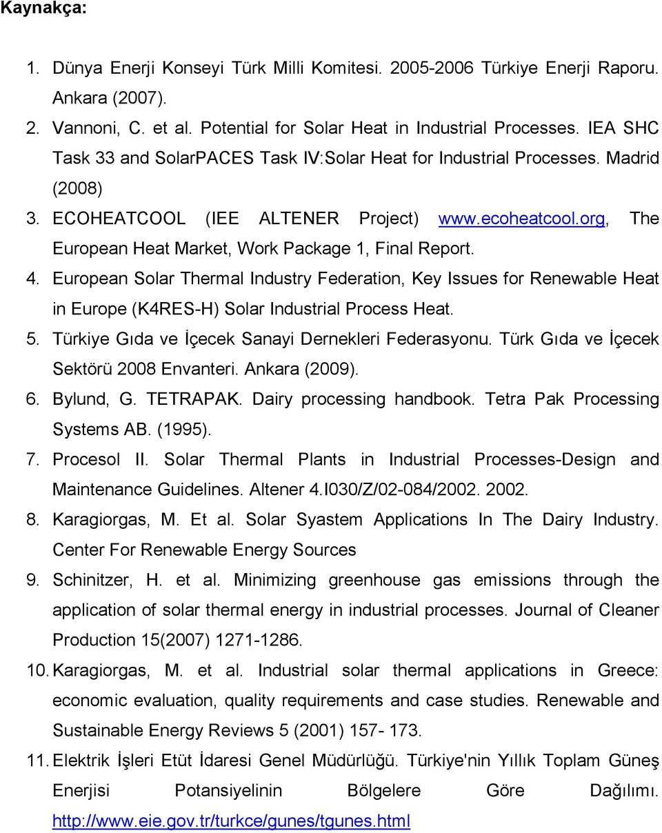 org, The European Heat Market, Work Package 1, Final Report. 4. European Solar Thermal Industry Federation, Key Issues for Renewable Heat in Europe (K4RES-H) Solar Industrial Process Heat. 5.