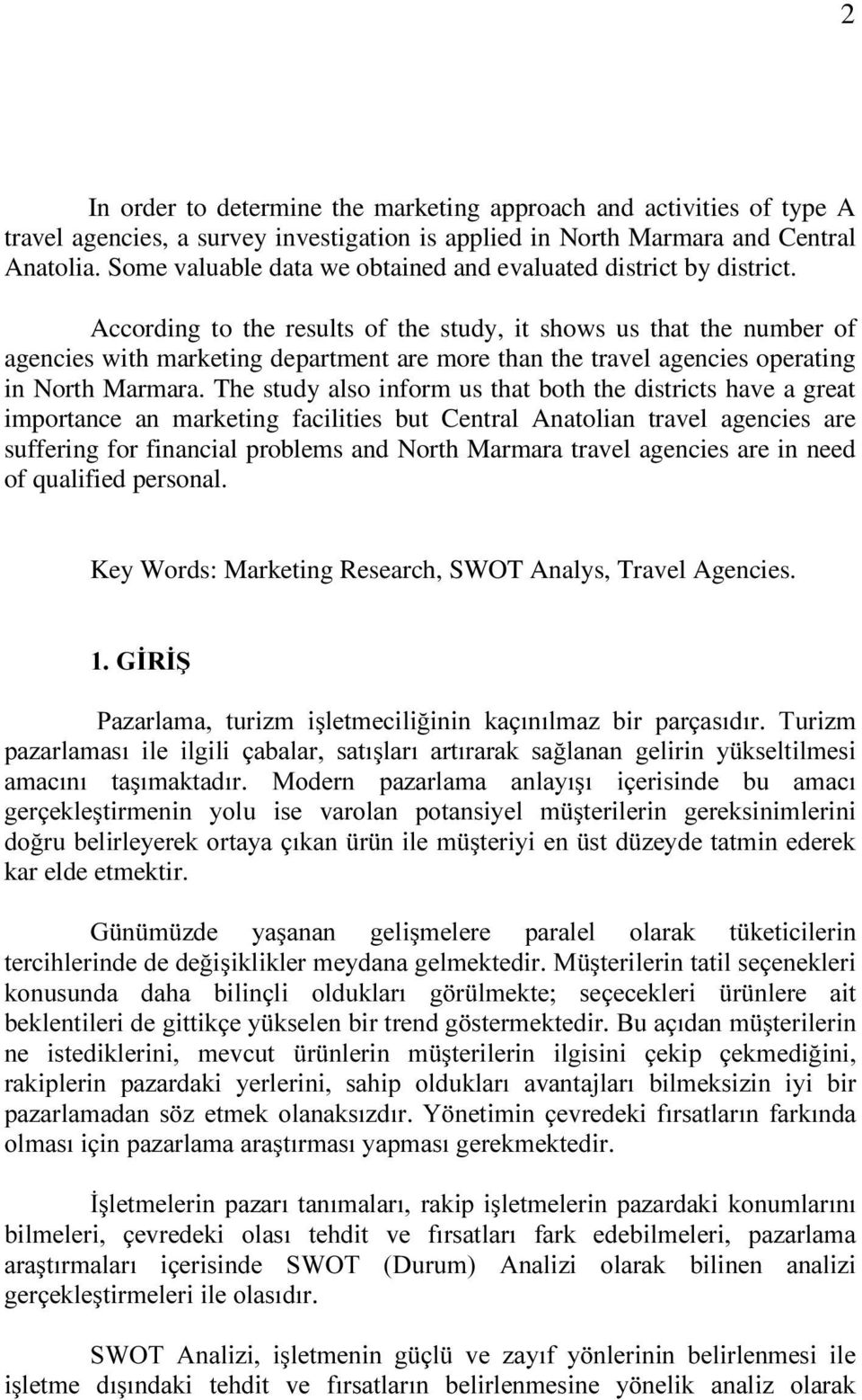 According to the results of the study, it shows us that the number of agencies with marketing department are more than the travel agencies operating in North Marmara.