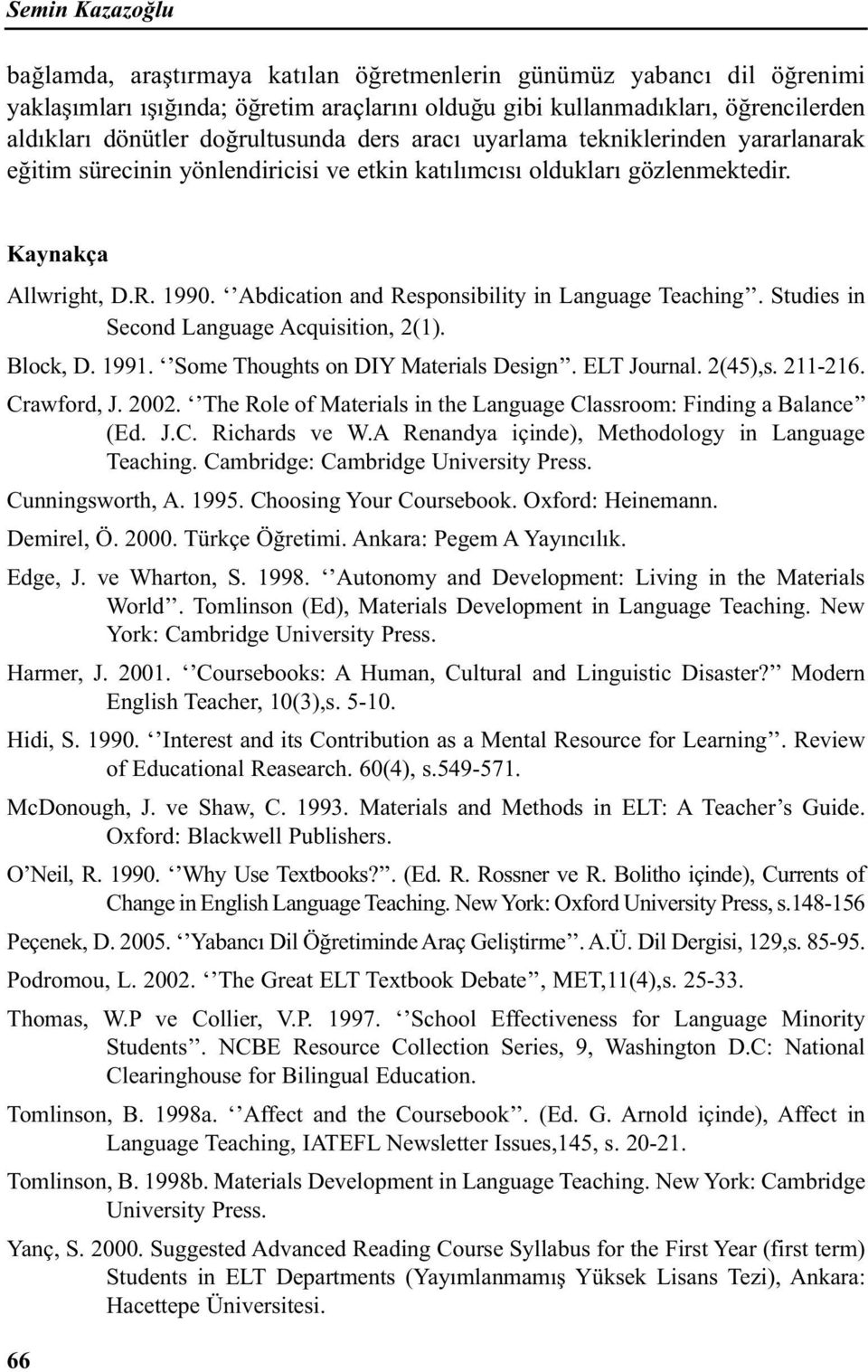 Abdication and Responsibility in Language Teaching. Studies in Second Language Acquisition, 2(1). Block, D. 1991. Some Thoughts on DIY Materials Design. ELT Journal. 2(45),s. 211-216. Crawford, J.