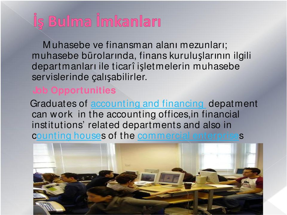 Job Opportunities Graduates of accounting and financing depatment can work in the accounting