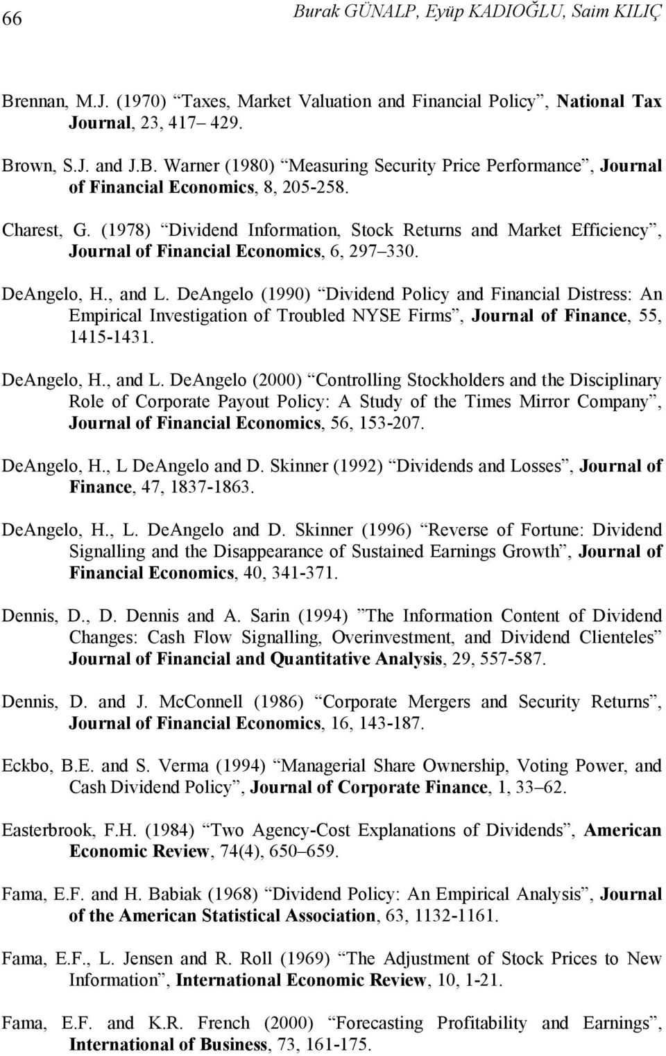 DeAngelo (1990) Dvdend Polcy and Fnancal Dstress: An Emprcal Investgaton of Troubled NYSE Frms, Journal of Fnance, 55, 1415-1431. DeAngelo, H., and L.