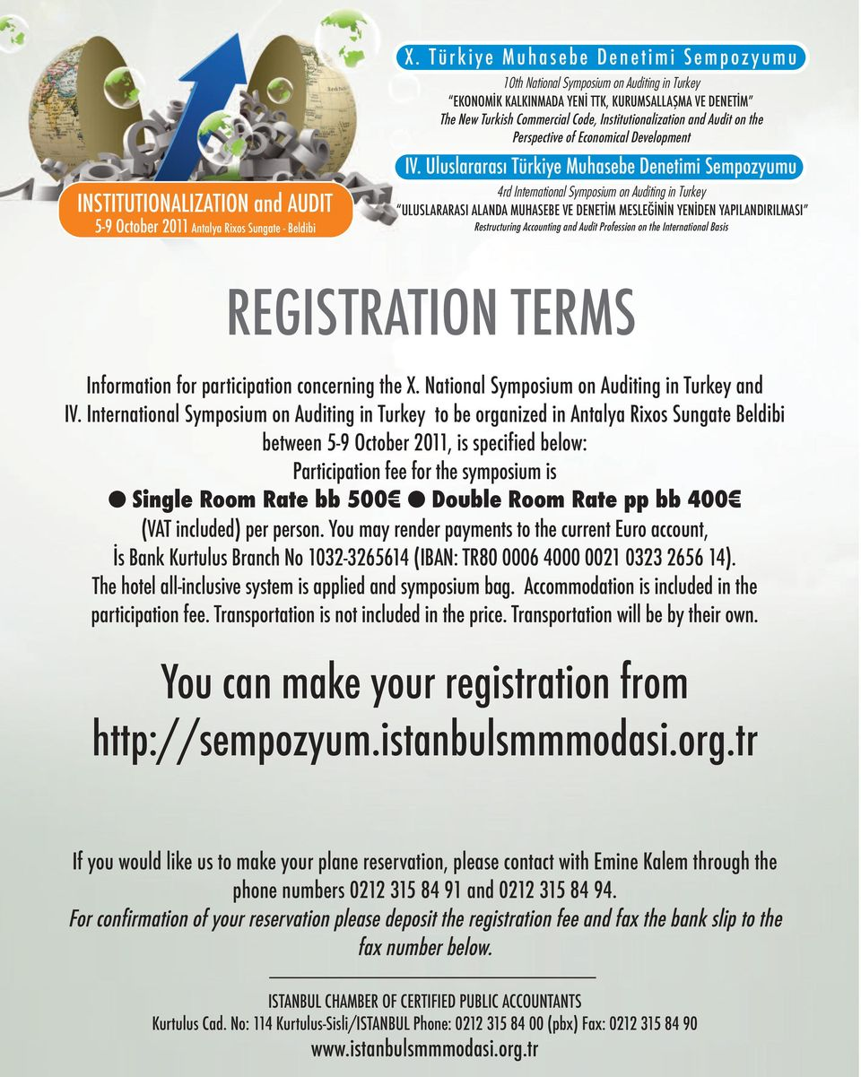 International Symposium on Auditing in Turkey to be organized in Antalya Rixos Sungate Beldibi between 5-9 October 2011, is specified below: Participation fee for the symposium is Single Room Rate bb