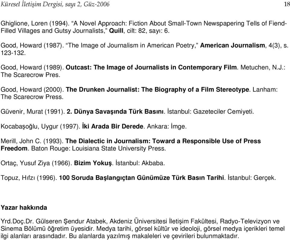 The Image of Journalism in American Poetry, American Journalism, 4(3), s. 123-132. Good, Howard (1989). Outcast: The Image of Journalists in Contemporary Film. Metuchen, N.J.: The Scarecrow Pres.
