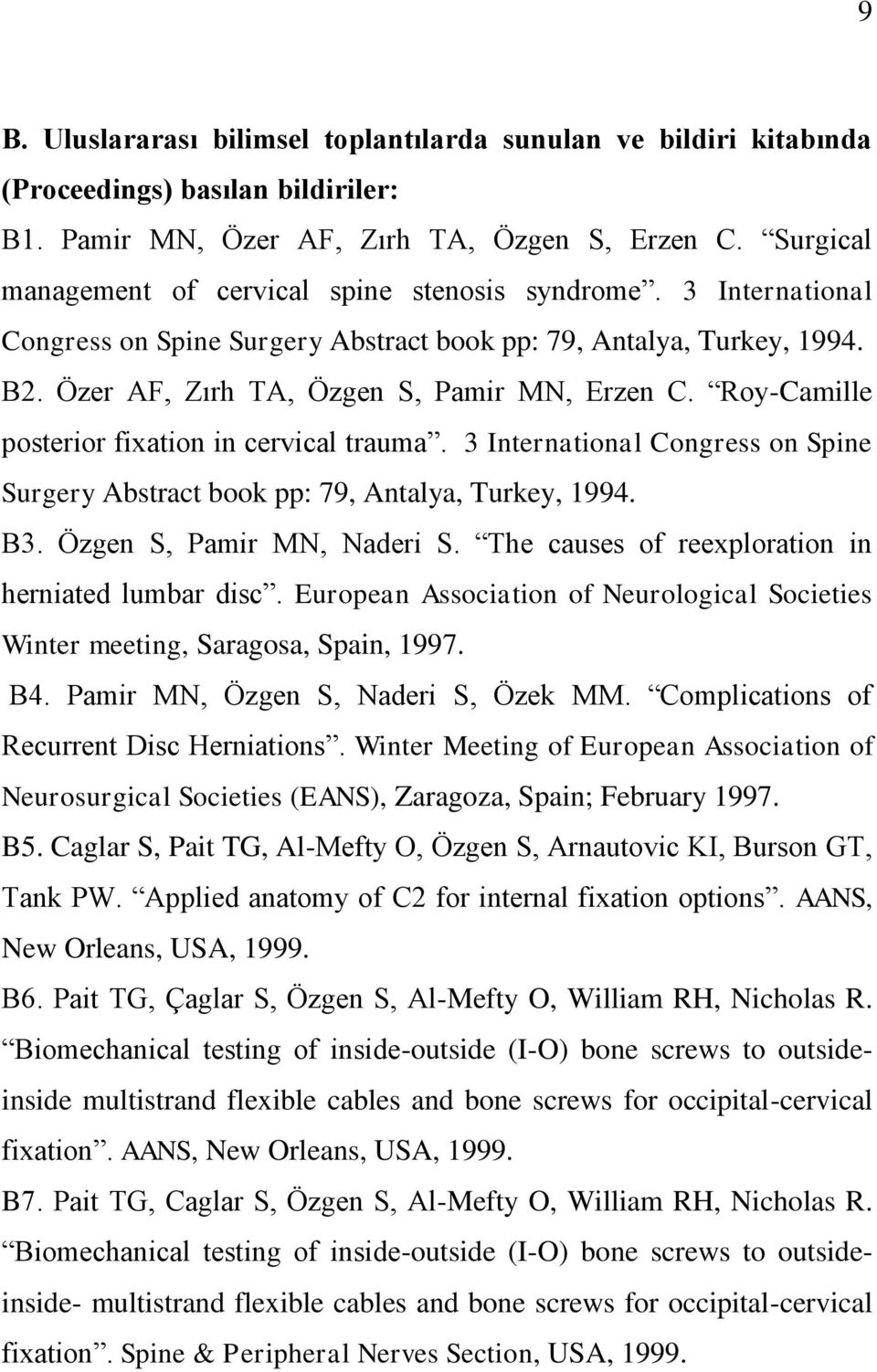 Roy-Camille posterior fixation in cervical trauma. 3 International Congress on Spine Surgery Abstract book pp: 79, Antalya, Turkey, 1994. B3. Özgen S, Pamir MN, Naderi S.