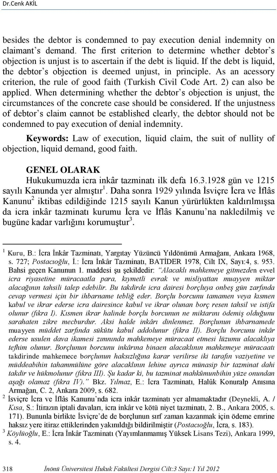As an acessory criterion, the rule of good faith (Turkish Civil Code Art. 2) can also be applied.
