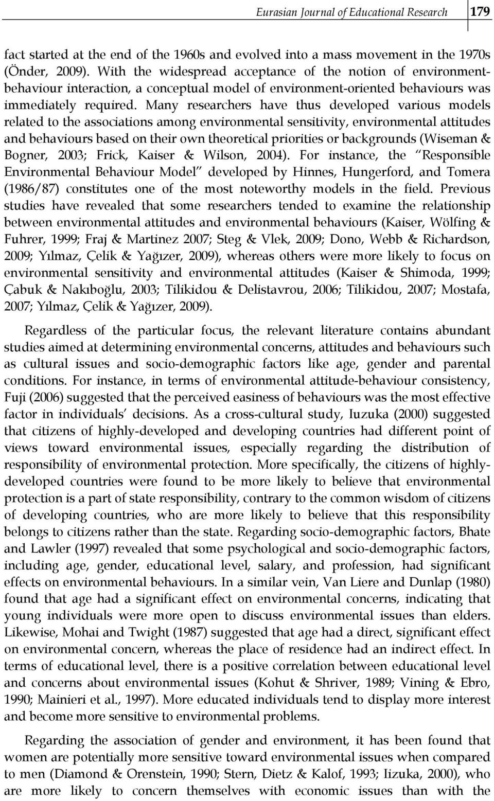 Many researchers have thus developed various models related to the associations among environmental sensitivity, environmental attitudes and behaviours based on their own theoretical priorities or