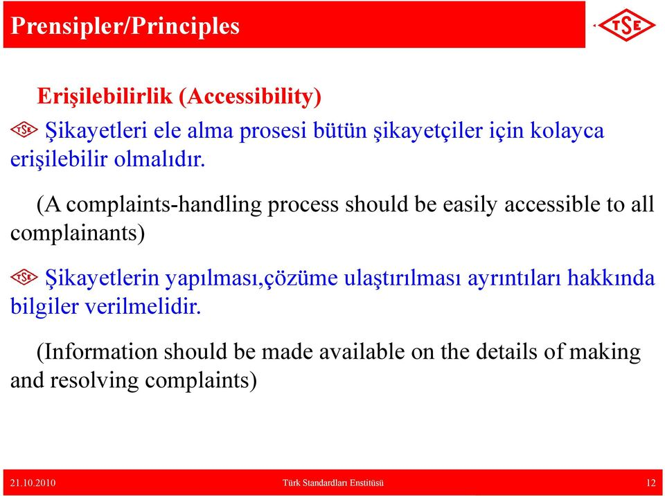 (A complaints-handling process should be easily accessible to all complainants) Şikayetlerin yapılması,çözüme