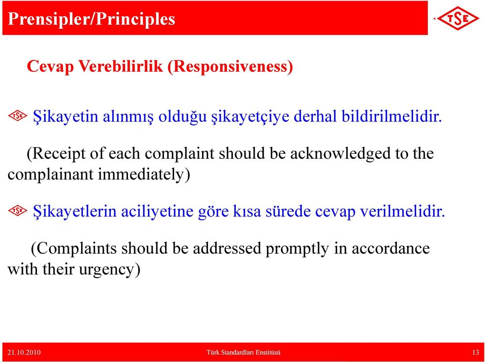 (Receipt of each complaint should be acknowledged to the complainant immediately) Şikayetlerin