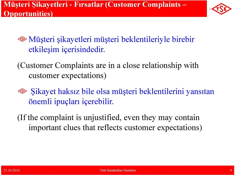 (Customer Complaints are in a close relationship with customer expectations) Şikayet haksız bile olsa müşteri