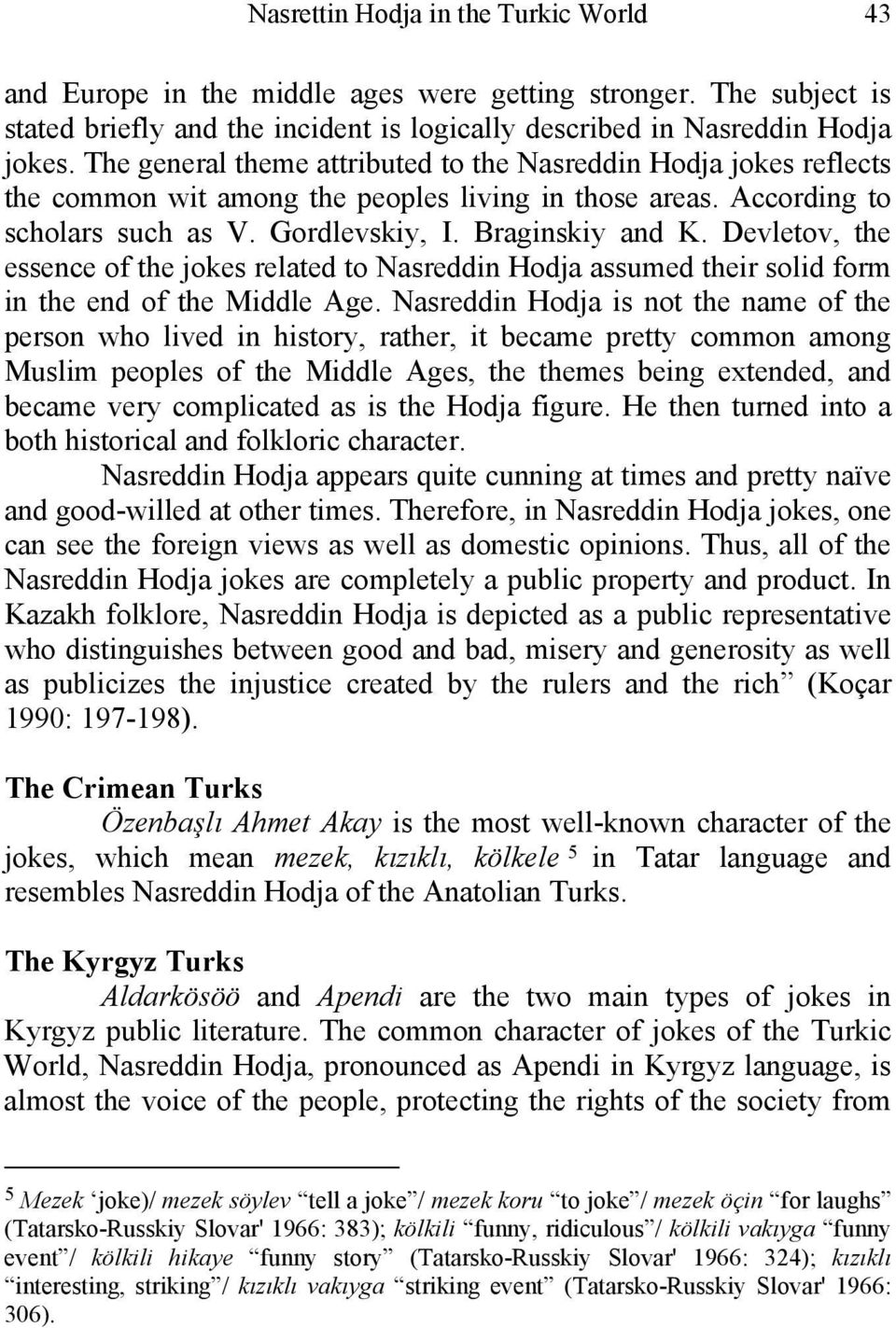 Devletov, the essence of the jokes related to Nasreddin Hodja assumed their solid form in the end of the Middle Age.