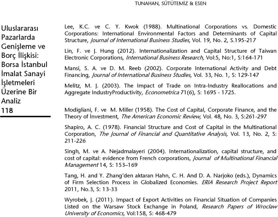 Internationalization and Capital Structure of Taiwan Electronic Corporations, International Business Research, Vol:5, No:1, S:164-171 Mansi, S. A. ve D. M. Reeb (2002).