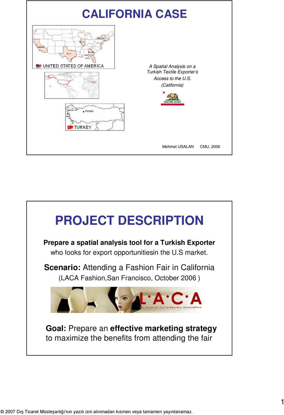 PROJECT DESCRIPTION Prepare a spatial analysis tool for a Turkish Exporter who looks for export