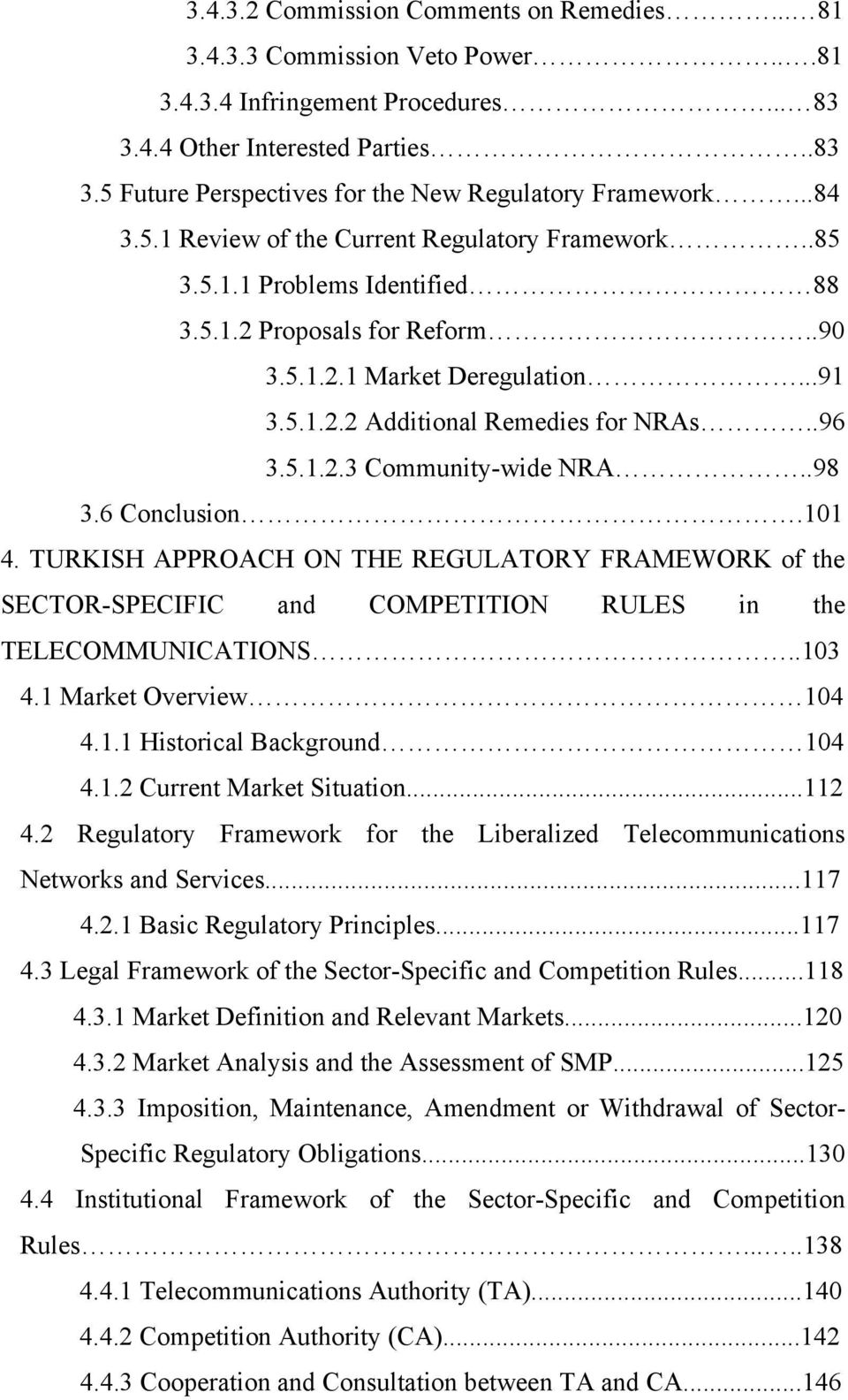 .96 3.5.1.2.3 Community-wide NRA..98 3.6 Conclusion.101 4. TURKISH APPROACH ON THE REGULATORY FRAMEWORK of the SECTOR-SPECIFIC and COMPETITION RULES in the TELECOMMUNICATIONS..103 4.