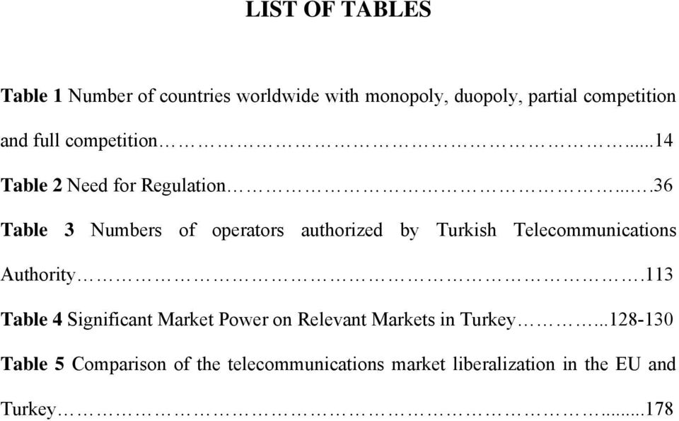 ...36 Table 3 Numbers of operators authorized by Turkish Telecommunications Authority.
