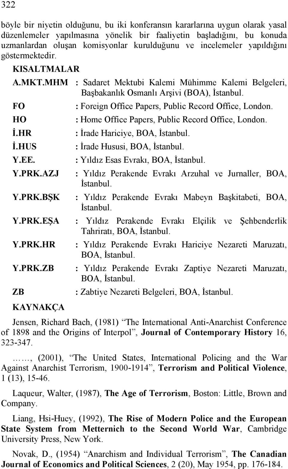 PRK.EŞA Y.PRK.HR Y.PRK.ZB ZB KAYNAKÇA : Foreign Office Papers, Public Record Office, London. : Home Office Papers, Public Record Office, London. : İrade Hariciye, BOA, İstanbul.