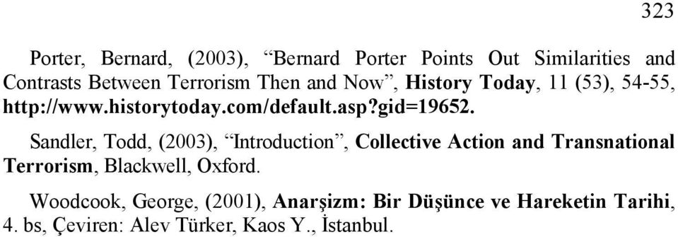 Sandler, Todd, (2003), Introduction, Collective Action and Transnational Terrorism, Blackwell, Oxford.
