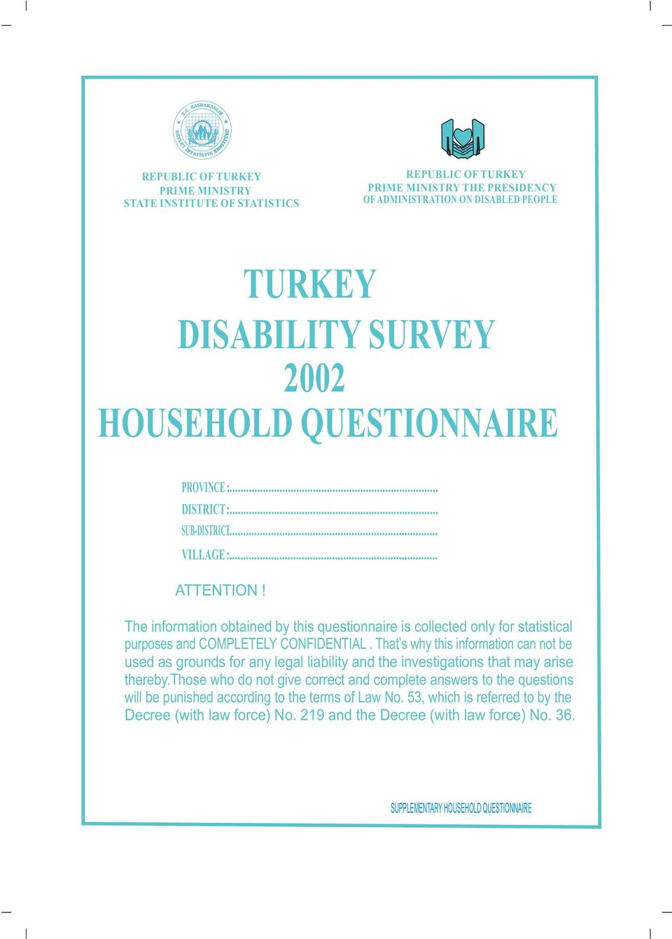 The information obtained by this questionnaire is collected only for statistical purposes and COMPLETELY CONFIDENTIAL.