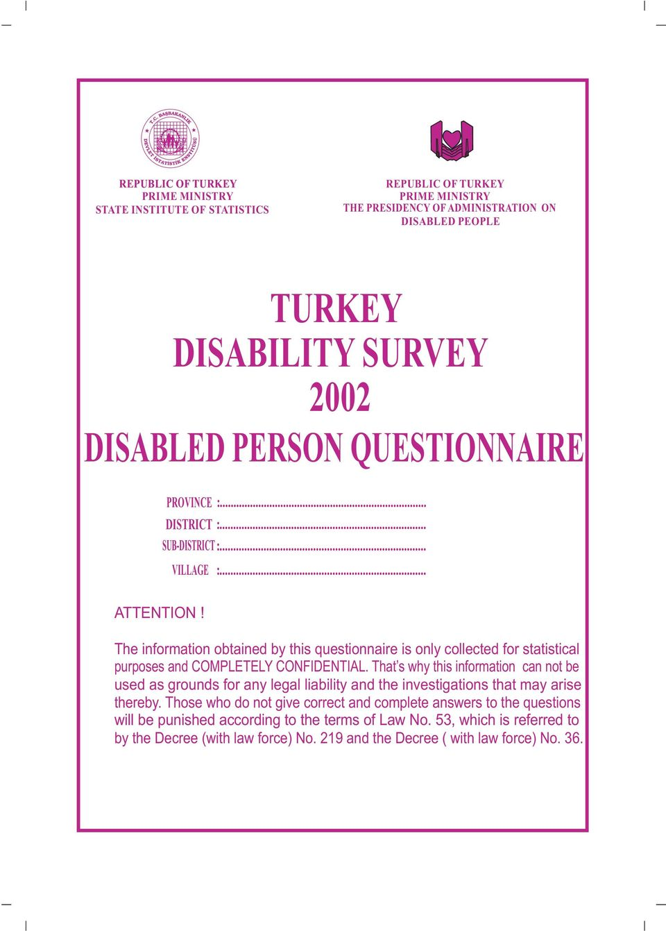 The information obtained by this questionnaire is only collected for statistical purposes and COMPLETELY CONFIDENTIAL.