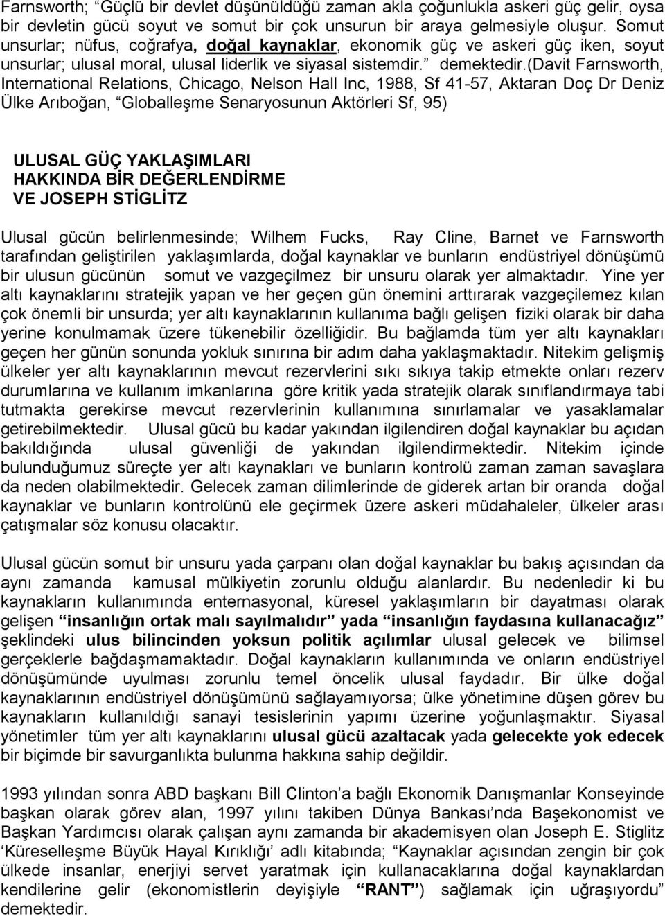 (davit Farnsworth, International Relations, Chicago, Nelson Hall Inc, 1988, Sf 41-57, Aktaran Doç Dr Deniz Ülke Arıboğan, Globalleşme Senaryosunun Aktörleri Sf, 95) ULUSAL GÜÇ YAKLAŞIMLARI HAKKINDA