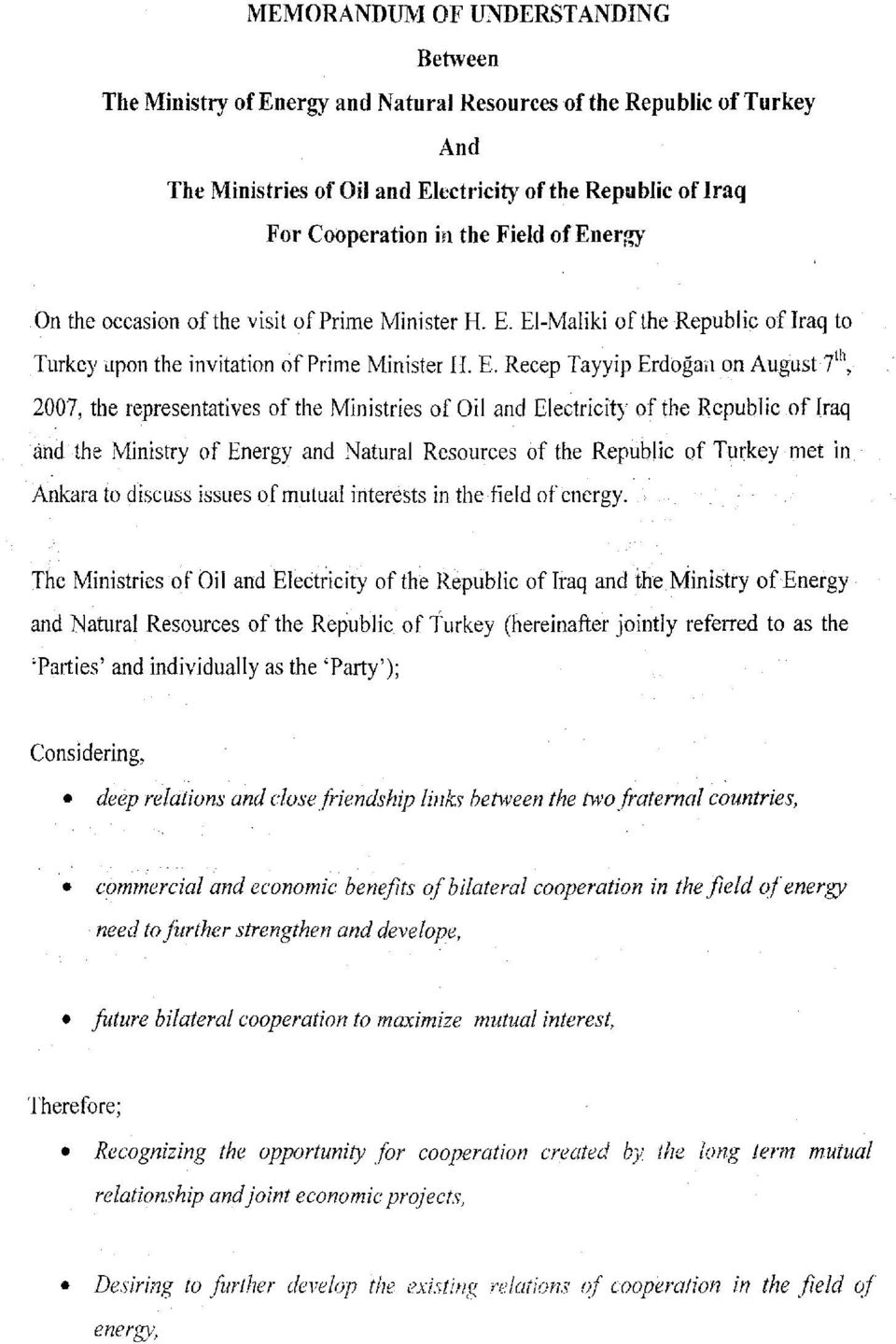 """, 2007, the representatives of the Ministries of Oil and Electricity of the Republic of Iraq and the Ministry of Energy and Natural Resources of the Republic of Turkey met in Ankara to discuss"