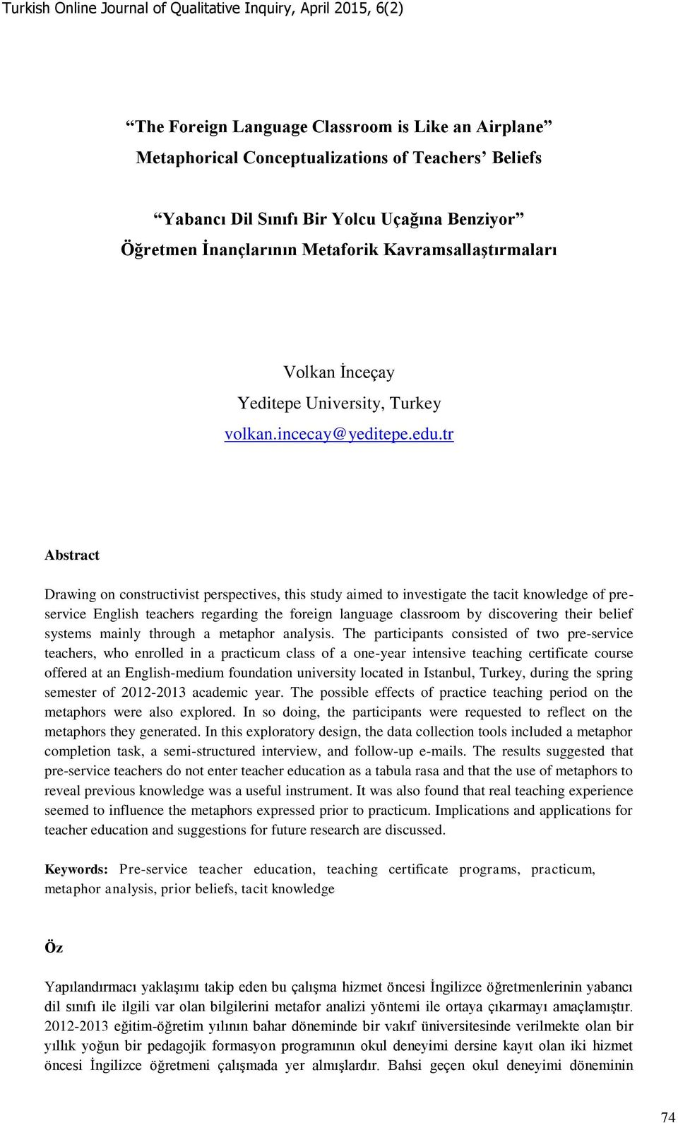 tr Abstract Drawing on constructivist perspectives, this study aimed to investigate the tacit knowledge of preservice English teachers regarding the foreign language classroom by discovering their