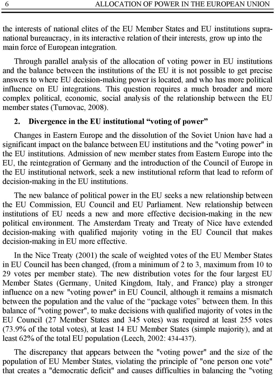 Through parallel analysis of the allocation of voting power in EU institutions and the balance between the institutions of the EU it is not possible to get precise answers to where EU decision-making