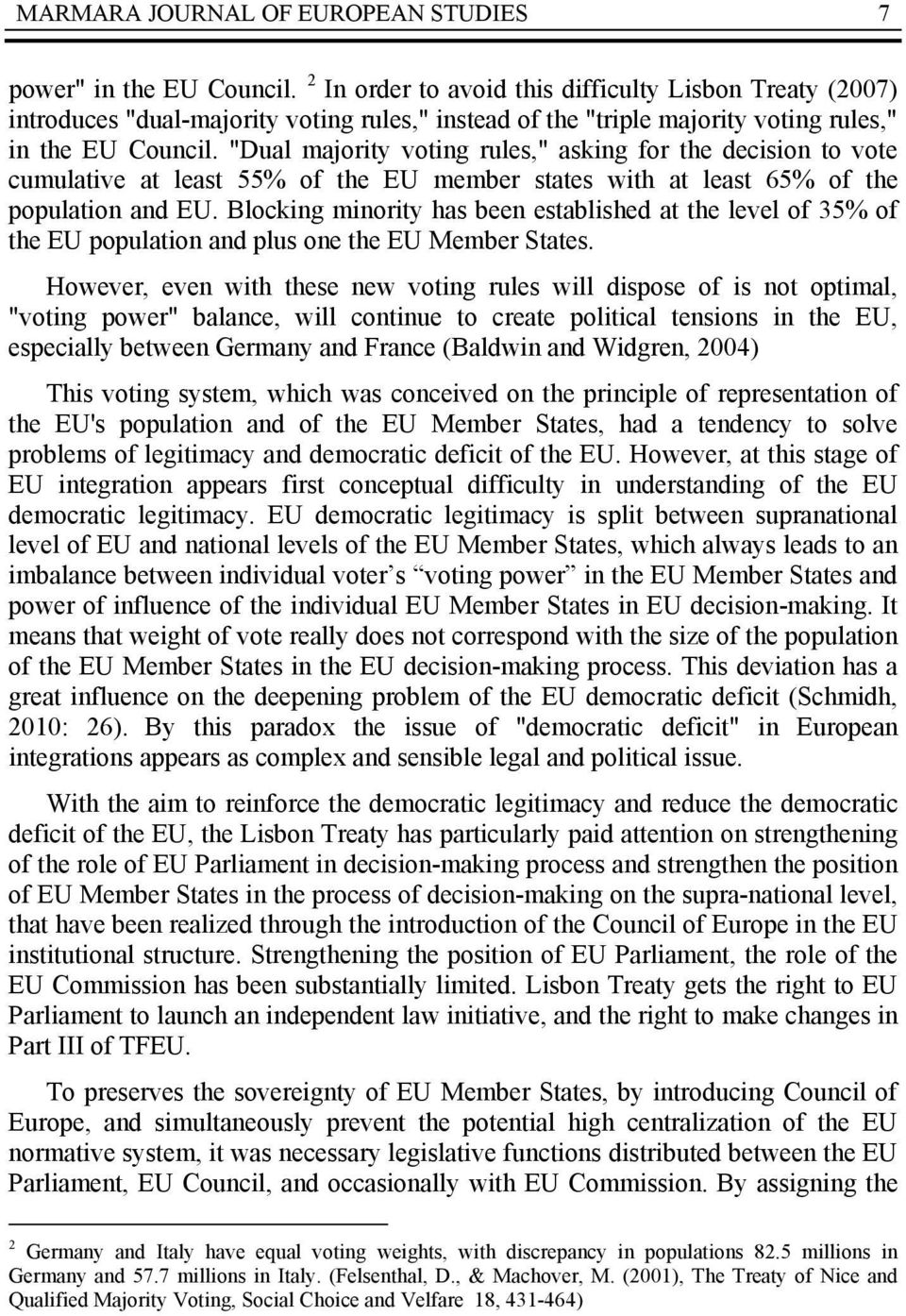"""Dual majority voting rules,"" asking for the decision to vote cumulative at least 55% of the EU member states with at least 65% of the population and EU."