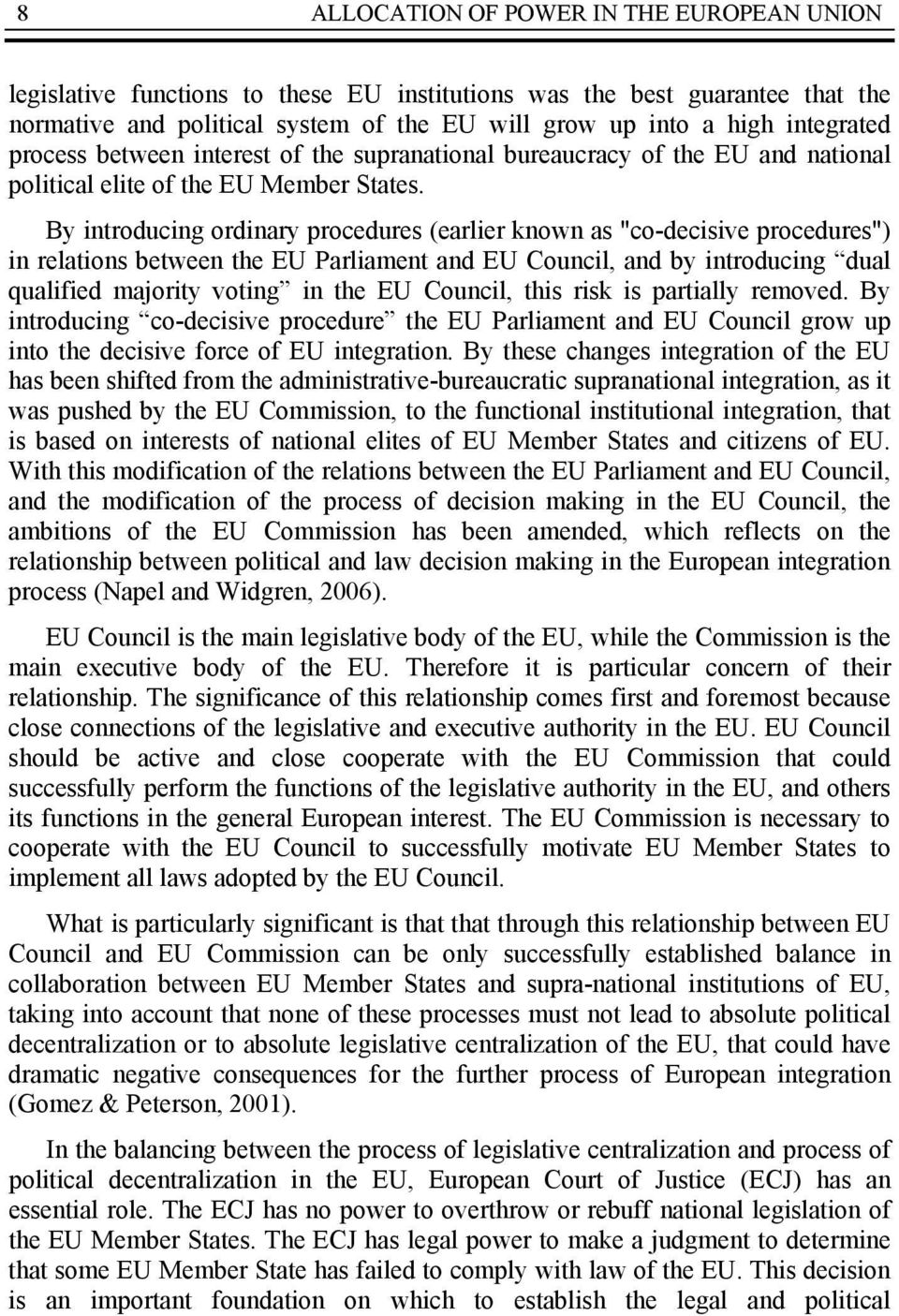 "By introducing ordinary procedures (earlier known as ""co-decisive procedures"") in relations between the EU Parliament and EU Council, and by introducing dual qualified majority voting in the EU"