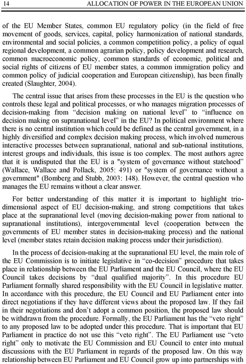 policy, common standards of economic, political and social rights of citizens of EU member states, a common immigration policy and common policy of judicial cooperation and European citizenship), has
