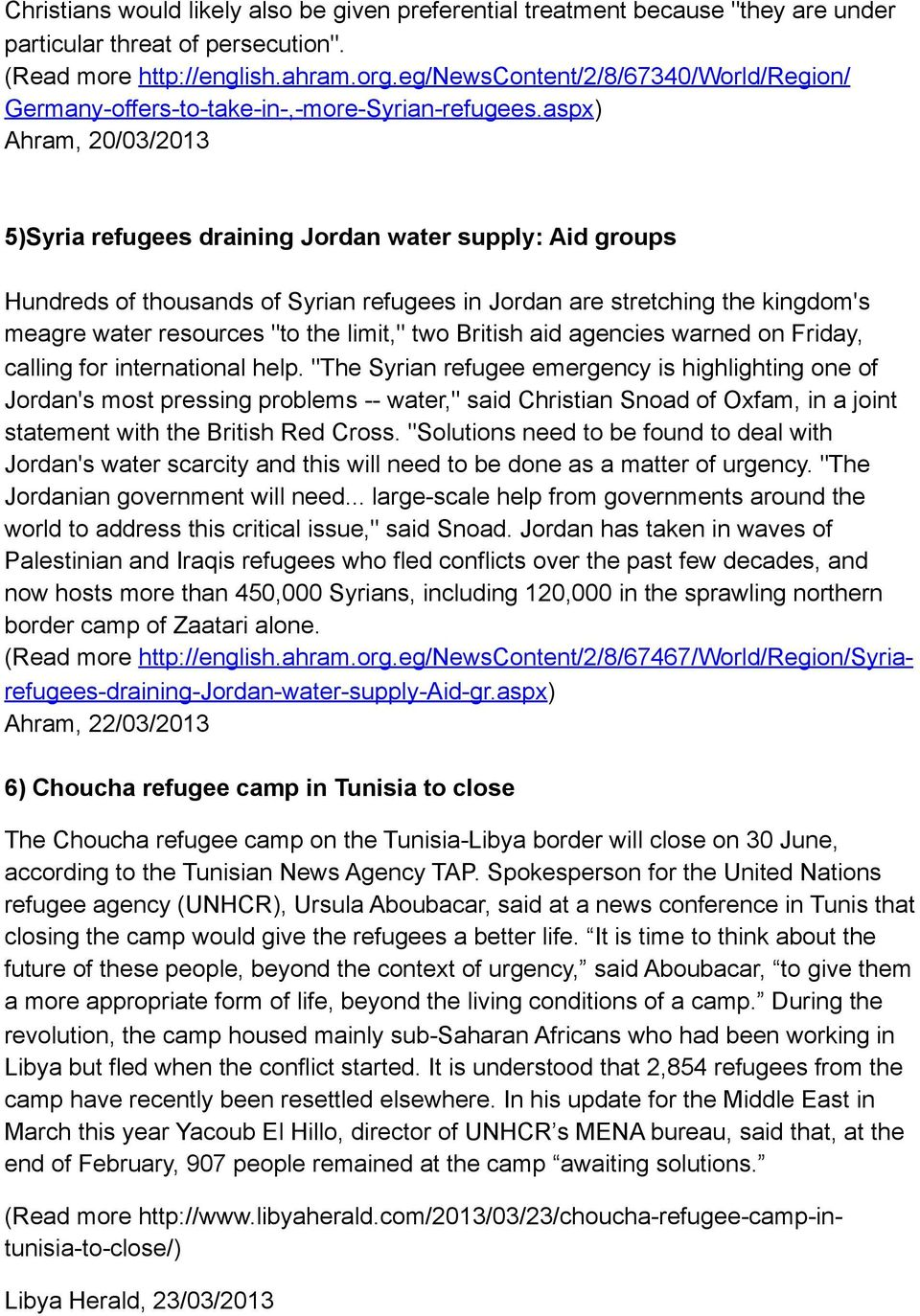 "aspx) Ahram, 20/03/2013 5)Syria refugees draining Jordan water supply: Aid groups Hundreds of thousands of Syrian refugees in Jordan are stretching the kingdom's meagre water resources ""to the"