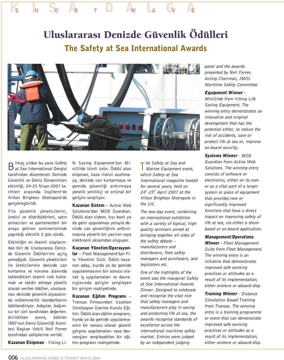 The winning entry demonstrates an innovative and original development that has the potential either, to reduce the risk of accidents, save or protect life at sea or, improve on-board security.