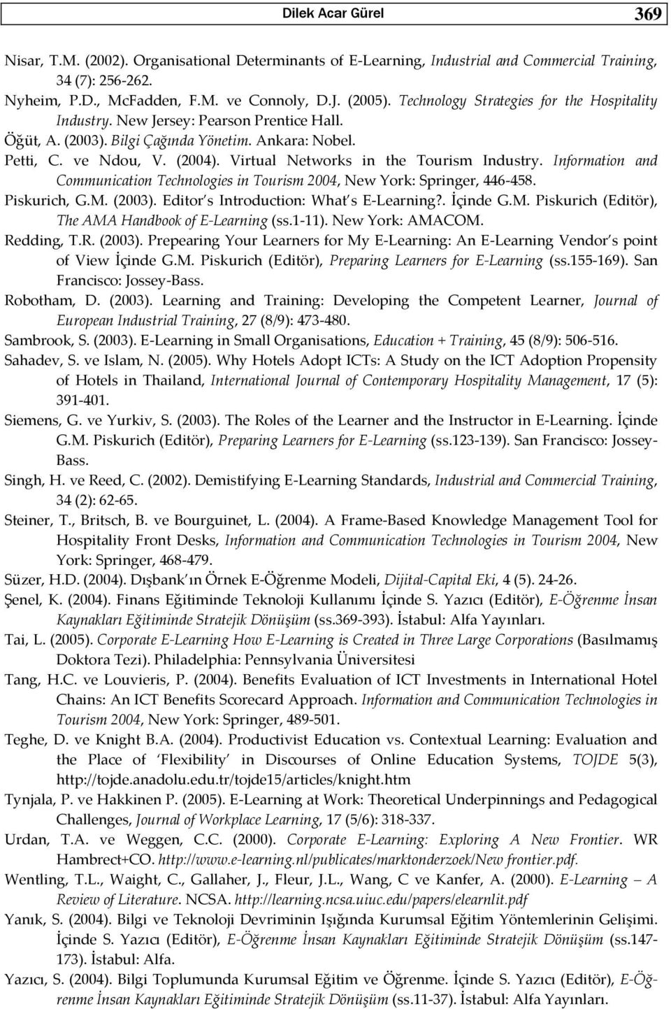 Virtual Networks in the Tourism Industry. Information and Communication Technologies in Tourism 2004, New York: Springer, 446 458. Piskurich, G.M. (2003). Editor s Introduction: What s E Learning?