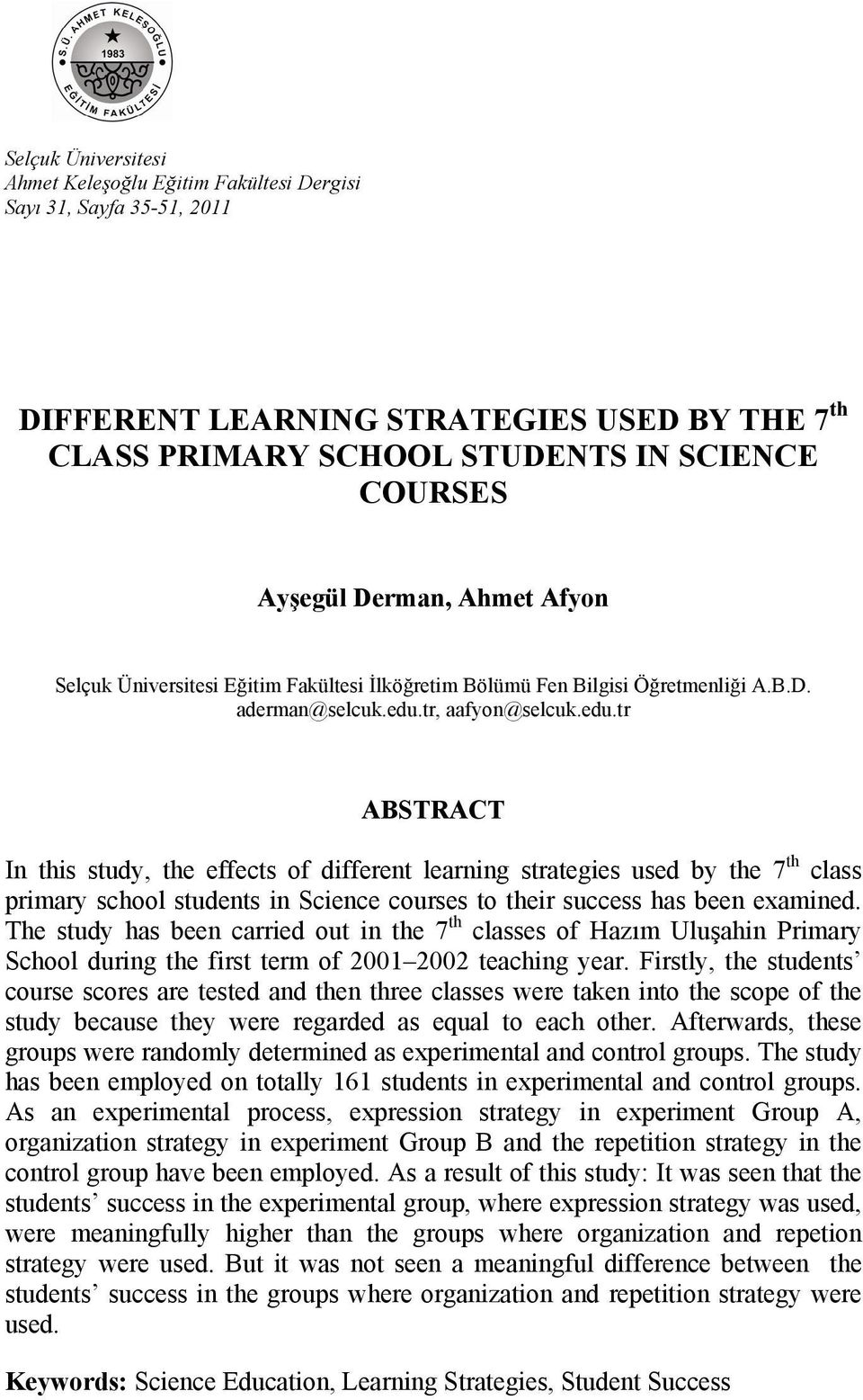 tr, aafyon@selcuk.edu.tr ABSTRACT In this study, the effects of different learning strategies used by the 7 th class primary school students in Science courses to their success has been examined.
