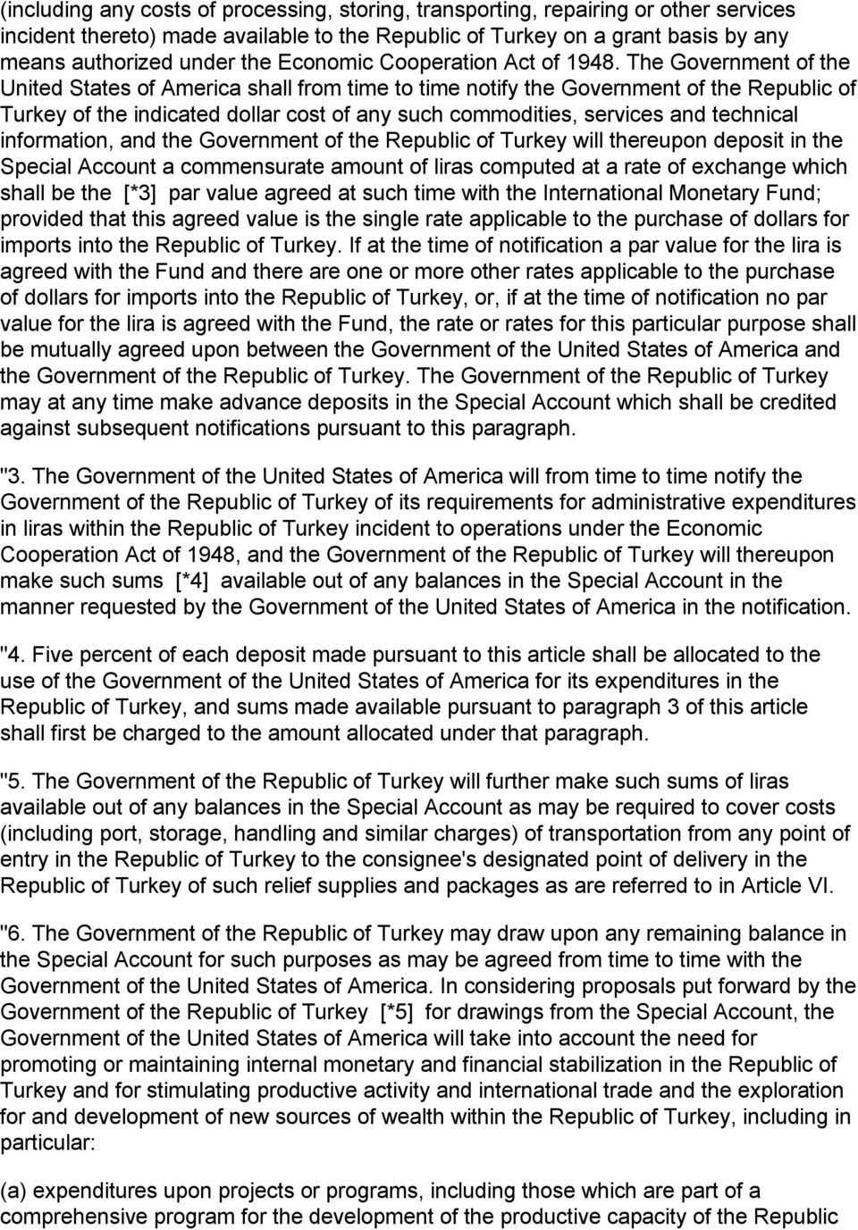 The Government of the United States of America shall from time to time notify the Government of the Republic of Turkey of the indicated dollar cost of any such commodities, services and technical