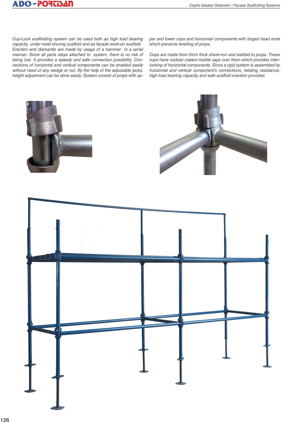 Connections of horizontal and vertical components can be enabled easily without need of any wedge or nut. By the help of the adjustable jacks, height adjustment can be done easily.