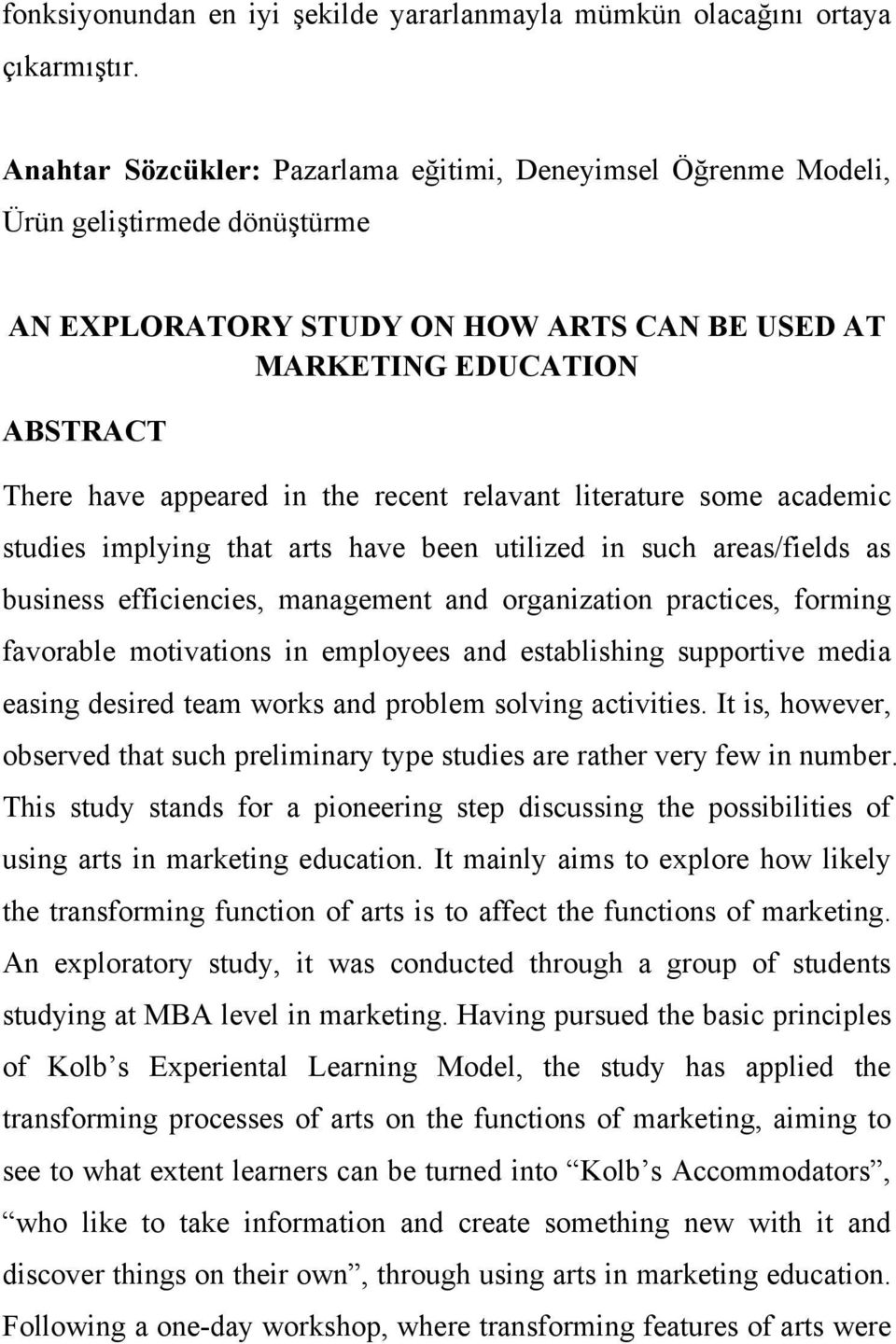 recent relavant literature some academic studies implying that arts have been utilized in such areas/fields as business efficiencies, management and organization practices, forming favorable