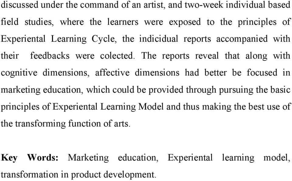 The reports reveal that along with cognitive dimensions, affective dimensions had better be focused in marketing education, which could be provided