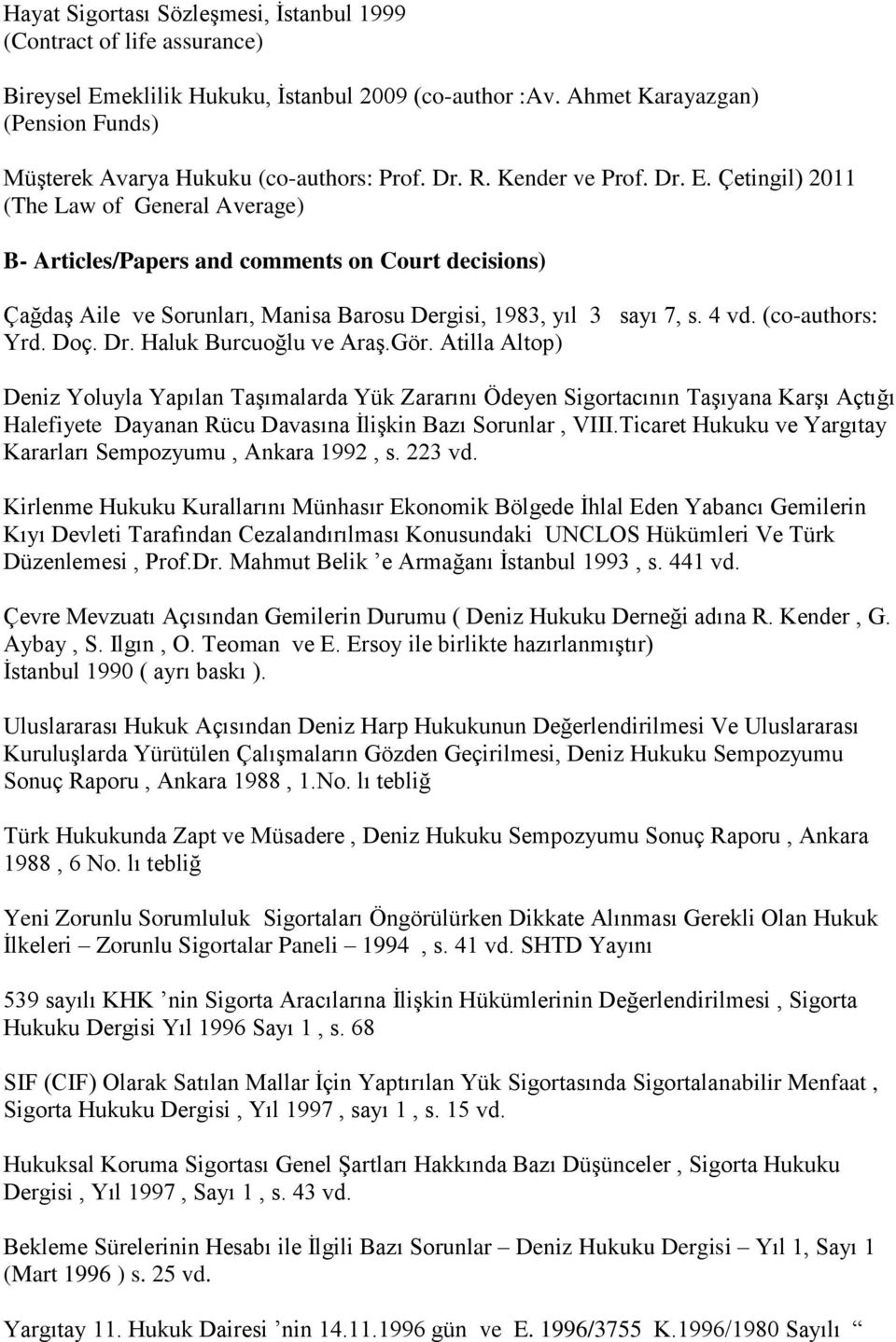 Çetingil) 2011 (The Law of General Average) B- Articles/Papers and comments on Court decisions) Çağdaş Aile ve Sorunları, Manisa Barosu Dergisi, 1983, yıl 3 sayı 7, s. 4 vd. (co-authors: Yrd. Doç. Dr.