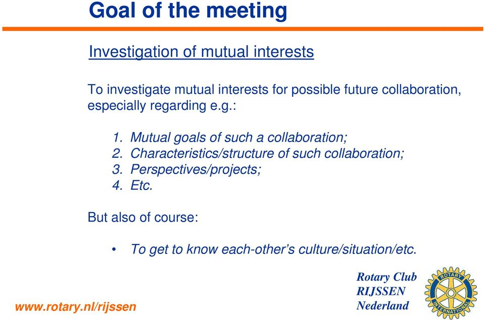 Characteristics/structure of such collaboration; 3. Perspectives/projects; 4. Etc.