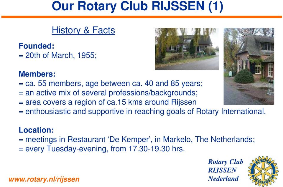 15 kms around Rijssen = enthousiastic and supportive in reaching goals of Rotary International.