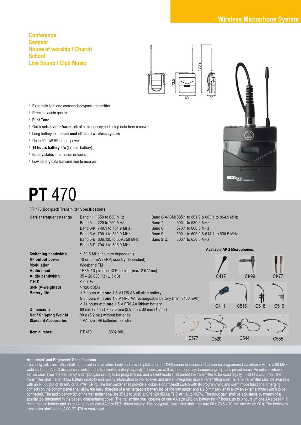 battery) Battery status information in hours Low battery data transmission to receiver PT 470 PT 470 Bodypack Transmitter Specifications Carrier frequency range Band 1: 650 to 680 MHz Band 6-A-ISM: